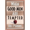 Book - When Good Men Are Tempted by Bill Perkins