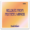 DVD - Release from Mother's Anger by Derek Robert